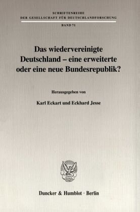 Das wiedervereinigte Deutschland - eine erweiterte oder eine neue Bundesrepublik? - Eckart, Karl / Eckhard Jesse (Hgg.)