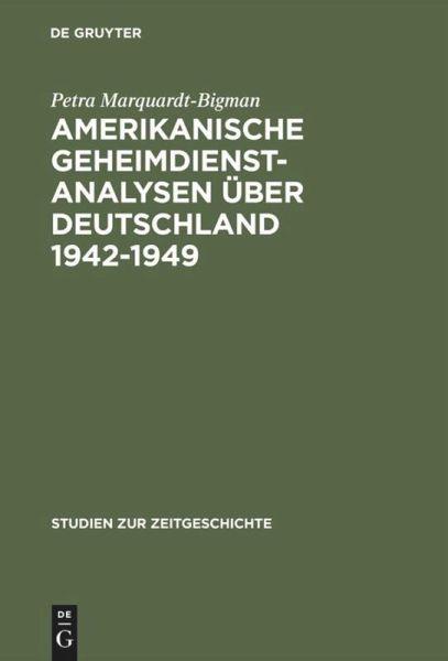 Amerikanische Geheimdienstanalysen über Deutschland 1942 - 1949 - Marquardt-Bigman, Petra