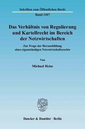 Das Verhältnis von Regulierung und Kartellrecht im Bereich der Netzwirtschaften - Heise, Michael