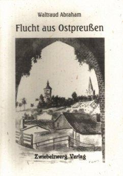 Flucht aus Ostpreußen - Abraham, Waltraud