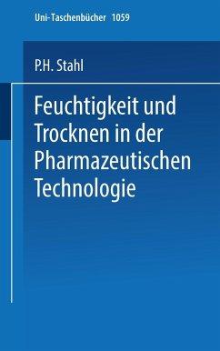 Feuchtigkeit und Trocknen in der pharmazeutischen Technologie - Stahl, P. H.