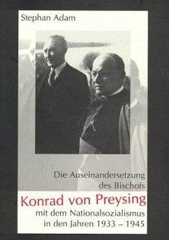 Die Auseinandersetzung des Bischofs Konrad von Preysing mit dem Nationalsozialismus in den Jahren 1933 bis 1945