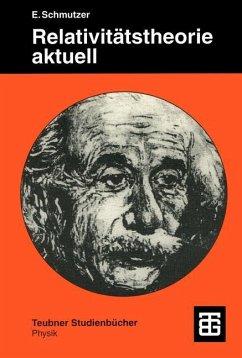 Relativitätstheorie aktuell - Schmutzer, Ernst
