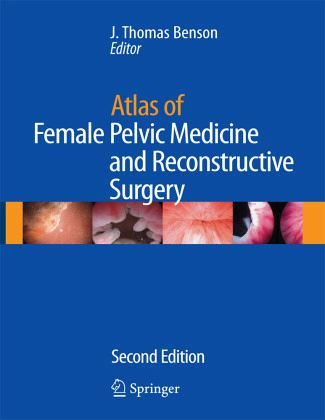 Atlas of Female Pelvic Medicine and Reconstructive Surgery - Benson
