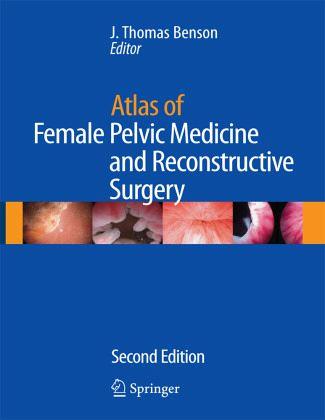 Atlas of Female Pelvic Medicine and Reconstructive Surgery - Benson, J. Thomas (ed.)