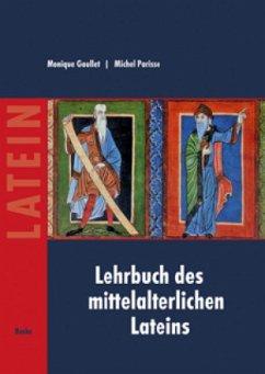 Lehrbuch des mittelalterlichen Lateins - Goullet, Monique;Parisse, Michel