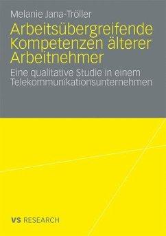 Arbeitsübergreifende Kompetenzen älterer Arbeitnehmer - Jana-Tröller, Melanie