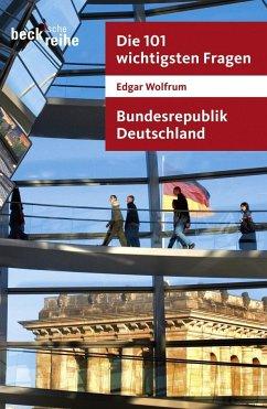 Die 101 wichtigsten Fragen. Bundesrepublik Deutschland - Wolfrum, Edgar