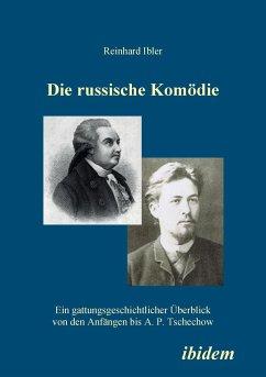 Die russische Komödie. Ein gattungsgeschichtlicher Überblick von den Anfängen bis A. P. Tschechow - Ibler, Reinhard