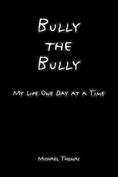 Bully the Bully: My Life One Day at a Time - Thomas, Michael
