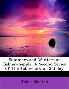 Summers and Winters at Balmawhapple: A Second Series of The Table-Talk of Shirley