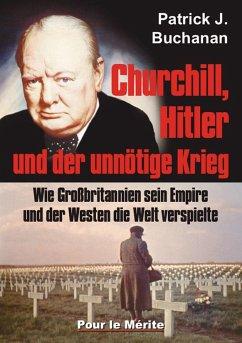 Churchill, Hitler und der unnötige Krieg - Buchanan, Patrick J.