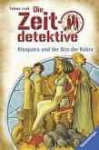 Kleopatra und der Biss der Kobra / Die Zeitdetektive Bd.15