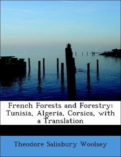 French Forests and Forestry: Tunisia, Algeria, Corsica, with a Translation