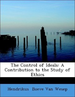 The Control of Ideals: A Contribution to the Study of Ethics