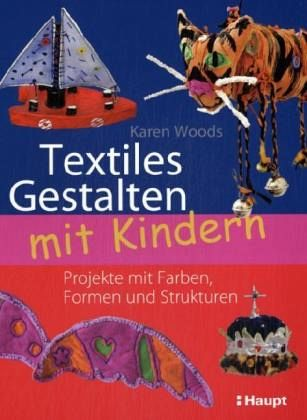 textiles gestalten mit kindern von karen woods buch b. Black Bedroom Furniture Sets. Home Design Ideas