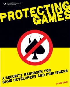 Protecting Games: A Security Handbook for Game Developers and Publishers - Davis, Steven