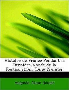Histoire de France Pendant la Derniére Année de la Restauration, Tome Premier