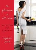 The Pleasure Is All Mine: Selfish Food for Modern Life