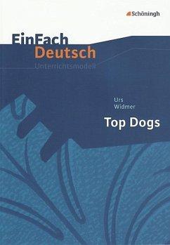 Top Dogs. EinFach Deutsch Unterrichtsmodelle - Widmer, Urs