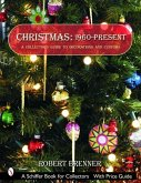 Christmas: 1960-Present: A Collector's Guide to Decorations and Customs