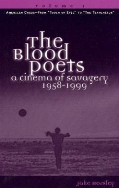 The Blood Poets: A Cinema of Savagery, 1958-1999 - Horsley, Jake