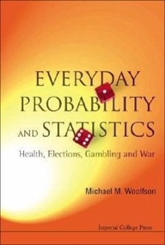 Everyday Probability and Statistics: Health, Elections, Gambling and War - Woolfson, Michael Mark