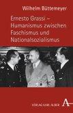 Ernesto Grassi - Humanismus zwischen Faschismus und Nationalsozialismus