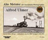 Alte Meister der Eisenbahn-Fotografie: Alfred Ulmer
