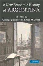 A New Economic History of Argentina - della Paolera, Gerardo / Taylor, Alan M. (eds.)