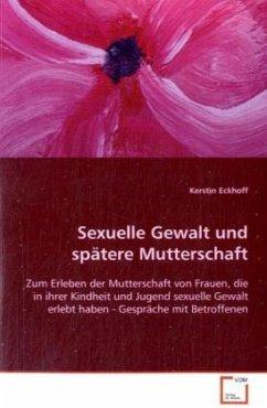 Sexuelle Gewalt und spätere Mutterschaft - Eckhoff, Kerstin