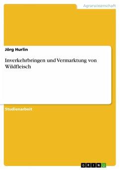 Inverkehrbringen und Vermarktung von Wildfleisch - Hurlin, Jörg