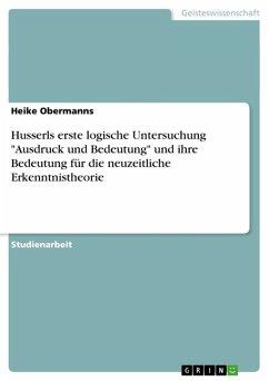 """Husserls erste logische Untersuchung """"Ausdruck und Bedeutung"""" und ihre Bedeutung für die neuzeitliche Erkenntnistheorie"""