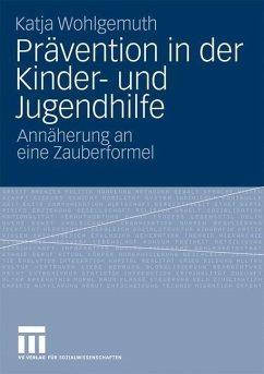 Prävention in der Kinder- und Jugendhilfe - Wohlgemuth, Katja