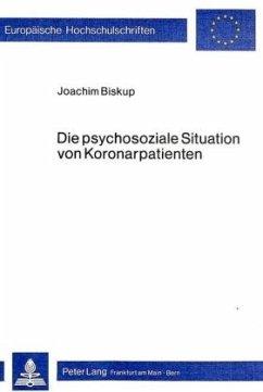 Die psychosoziale Situation von Koronarpatienten - Biskup, Joachim