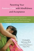 Parenting Your Anxious Child with Mindfulness and Acceptance: A Powerful New Approach to Overcoming Fear, Panic, and Worry Using Acceptance and Commit