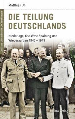 Die Teilung Deutschlands - Uhl, Matthias