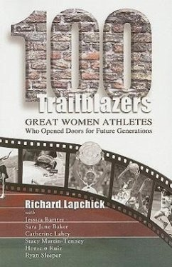 100 Trailblazers: Great Women Athletes Who Opened Doors for Future Generations - Lapchick, Richard