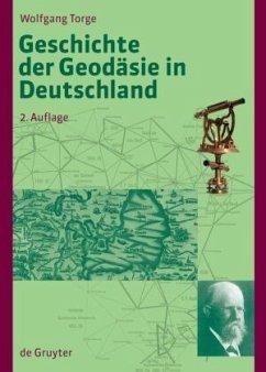Geschichte der Geodäsie in Deutschland - Torge, Wolfgang