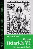 Kaiser Heinrich VI. - der unbekannte Staufer