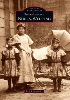 Streifzüge durch Berlin-Wedding - Schmiedecke, Ralf
