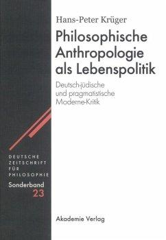 Philosophische Anthropologie als Lebenspolitik - Krüger, Hans-Peter
