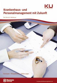 Krankenhaus- und Personalmanagement mit Zukunft - Mühlbauer, Bernd H.