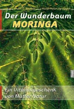 Der Wunderbaum Moringa - Bruhns, Erwin G.; Zgraggen, Hans-Peter