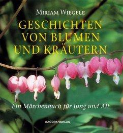 Geschichten von Blumen und Kräutern - Wiegele, Miriam