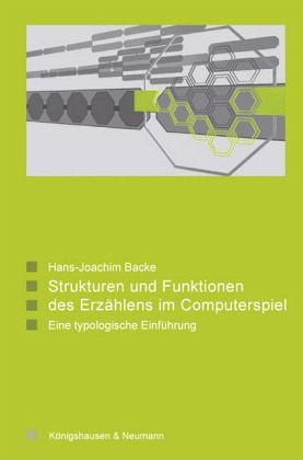 Stukturen und Funktionen des Erzählens im Computerspiel - Backe, Hans J.