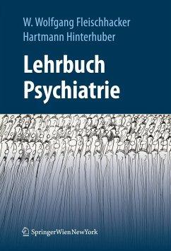 Lehrbuch Psychiatrie - Fleischhacker, W. Wolfgang / Hinterhuber, Hartmann (Hrsg.)
