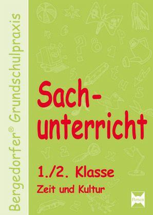 Sachunterricht. Zeit und Kultur. 1./2. Schuljahr - Dechant, Mona; Kohrs, K. Walter; Weyers, J.