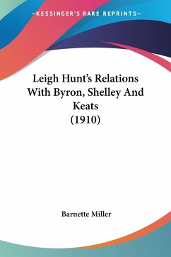 Leigh Hunt's Relations With Byron, Shelley And Keats (1910)