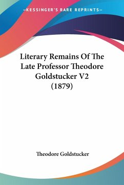 Literary Remains of the Late Professor Theodore Goldstucker V2 (1879) - Goldstucker, Theodore